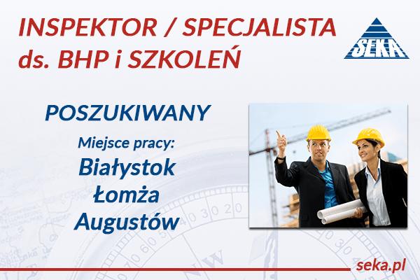INSPEKTOR / SPECJALISTA ds. BHP i SZKOLEŃ POSZUKIWANY