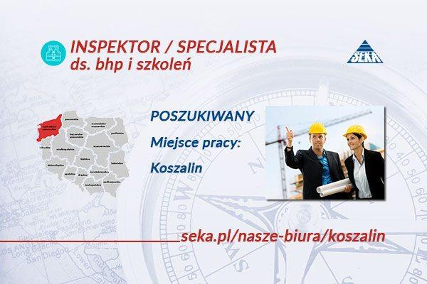 INSPEKTOR / SPECJALISTA ds. BHP i SZKOLEŃ – KOSZALIN