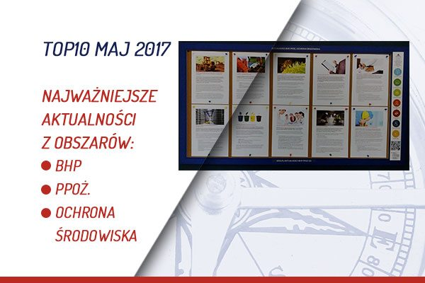 TOP10 AKTUALNOŚCI BHP, PPOŻ., OŚ. – MAJ 2017