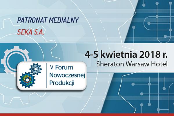 V Forum Nowoczesnej Produkcji Patronat SEKA S.A.