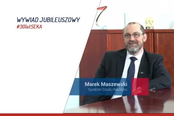 Wywiad jubileuszowy z Markiem Maszewskim Dyrektorem nadzoru SEKA S.A.