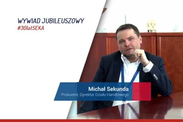 Wywiad jubileuszowy z Michałem Sekundą Dyrektorem handlowym SEKA S.A.