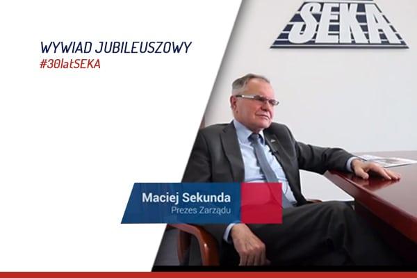 Wywiad jubileuszowy z Maciejem Sekundą Prezesem Zarządu SEKA S.A.