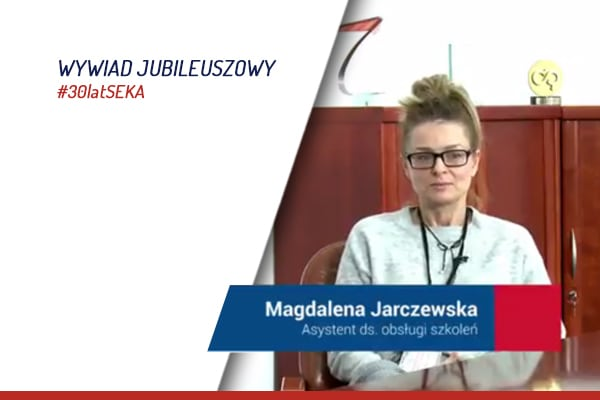 Wywiad jubileuszowy z Magdaleną Jarczewską Asystentem ds. obsługi szkoleń SEKA S.A.