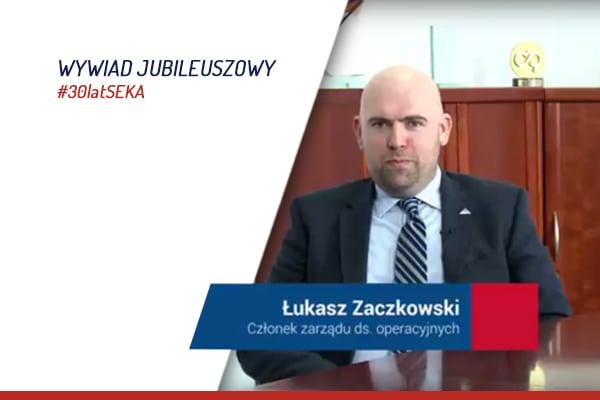 Wywiad jubileuszowy z Łukaszem Zaczkowskim Członkiem Zarządu ds. operacyjnych SEKA S.A.