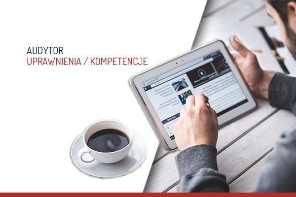 Audytor – Uprawnienia, kompetencje