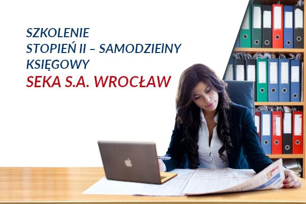 Stopień II – Samodzielny księgowy – SEKA S.A. Wrocław
