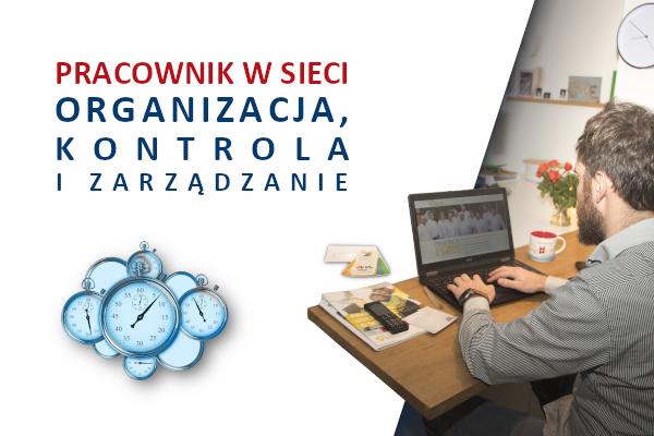 Pracownik w sieci – organizacja, kontrola, zarządzanie
