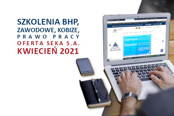 Szkolenia on-line: BHP, zawodowe, KOBiZE, prawo pracy –  oferta kwiecień 2021