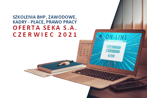 Szkolenia: bhp, zawodowe, prawo pracy, kadry – płace i inne oferta SEKA S.A. czerwiec 2021