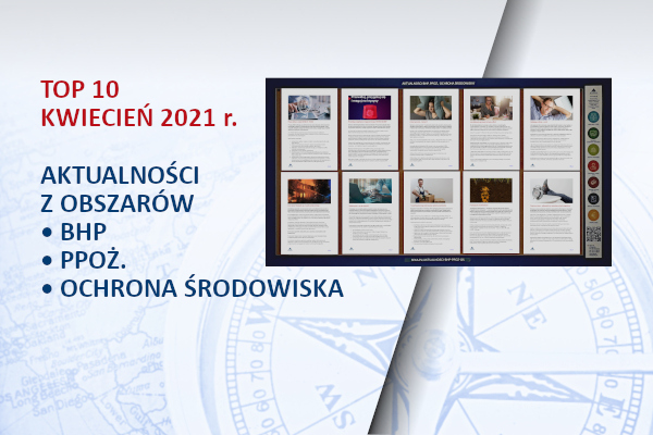 TOP10 AKTUALNOŚCI BHP, PPOŻ., OŚ. – kwiecień – 2021