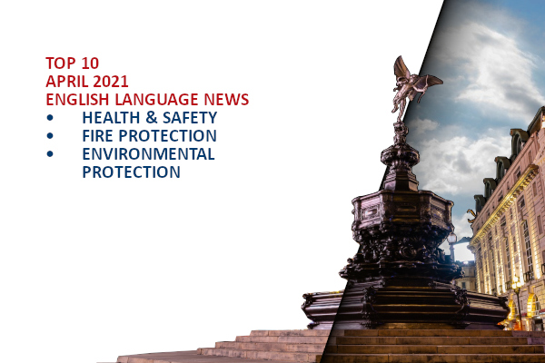 Top10 NEWS on health and safety fire and environmental protection April 2021