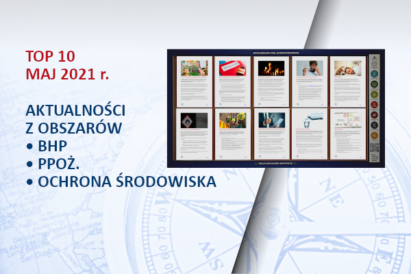 TOP10 AKTUALNOŚCI BHP, PPOŻ., OŚ. – maj – 2021
