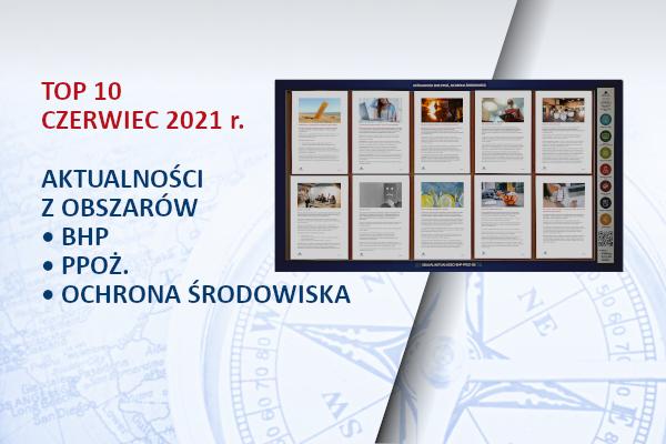 TOP10 AKTUALNOŚCI BHP, PPOŻ., OŚ. – czerwiec – 2021