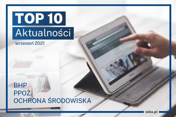 TOP10 AKTUALNOŚCI BHP, PPOŻ., OŚ. – wrzesień – 2021